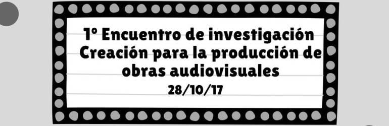 Primer Encuentro Investigación Creación UNAB: Investigación que crea artes audiovisuales