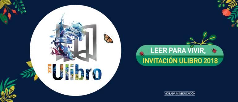 Decimo sexta edición Ulibro 2018: Leer para vivir se toma Ulibro 2018