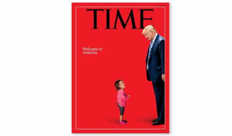 """Trump Inmigrantes Criticas: """"Bienvenido a América"""": crítica de Time sobre separación de inmigrantes"""