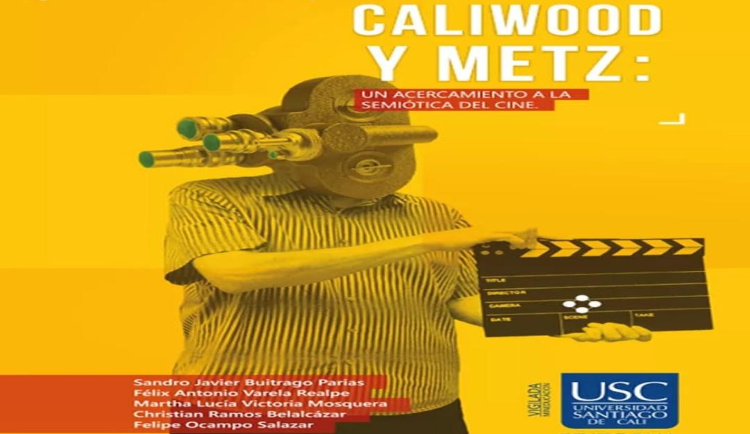 Cubierta del CALIWOOD Y METZ: un acercamiento a la semiótica del cine